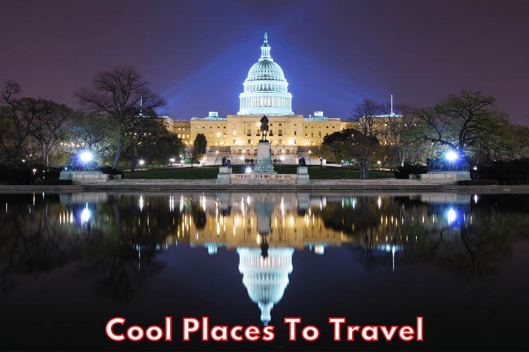 Cool Places To Travel In America You Will Remember Forever