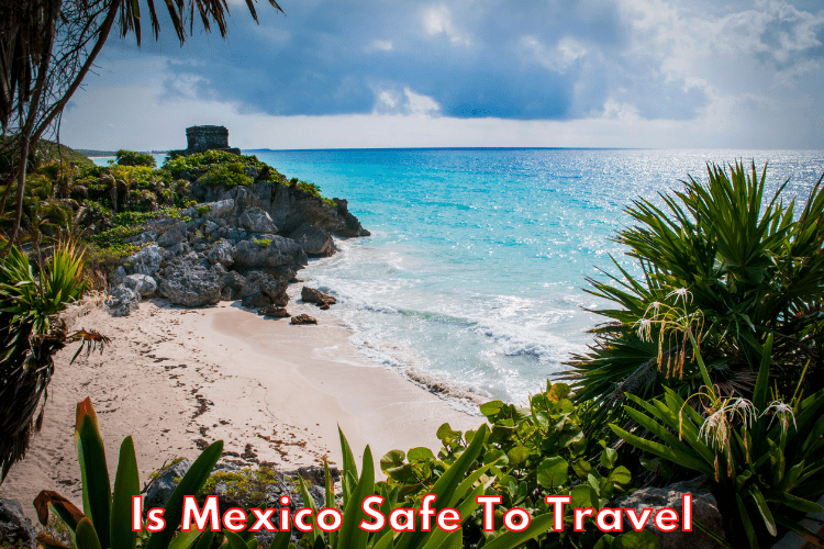 Is Mexico Safe?
