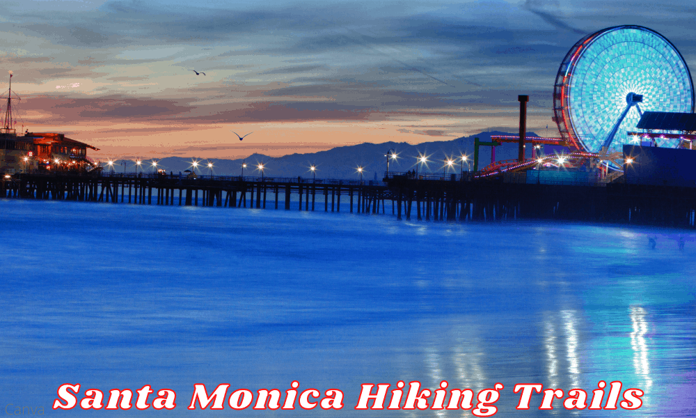Santa Monica Hiking Trails - Discover The Best Trails