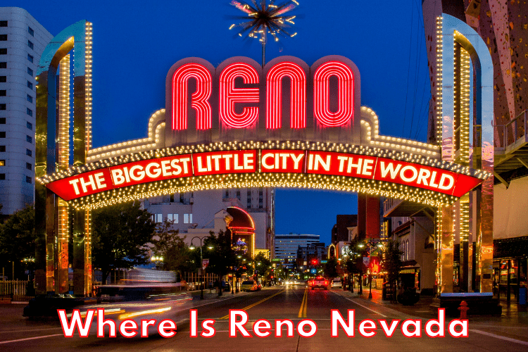 Where Is Reno Nevada? - Things to See and Do in Nevada