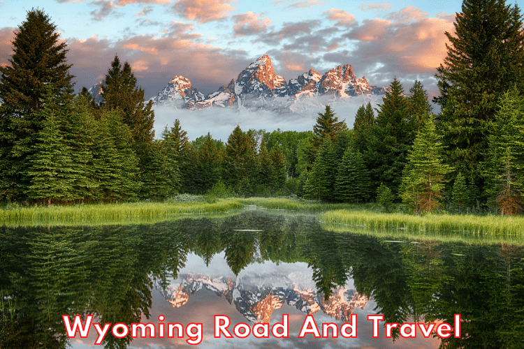 Wyoming Road And Travel Ideas And Tips For A Good Vacation